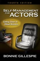 Self-Management for Actors - Getting Down to (Show) Business eBook by Bonnie Gillespie