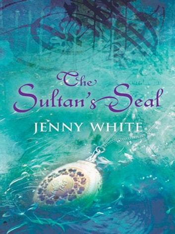 The Sultan's Seal - A powerful blend of murder, mystery and romance set in the Ottoman Court ebook by Jenny White
