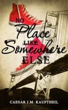 No Place Like Somewhere Else ebook by Caesar J.M. Kauftheil
