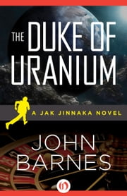 The Duke of Uranium ebook by John Barnes