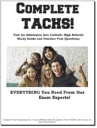 Complete TACHS! - Test for Admission into Catholic HIgh School Study Guide and Practice Test Questions ebook by Complete Test Preparation Inc.
