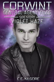 Violet Haze - Corwint Central Agent Files, #3.1 ebook by C.E. Kilgore