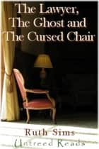 The Lawyer, The Ghost and The Cursed Chair ebook by Ruth Sims
