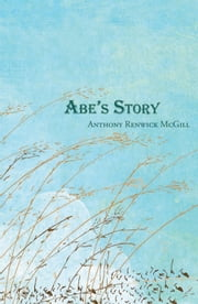 Abe's Story ebook by Anthony Renwick McGill
