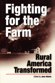 Fighting for the Farm - Rural America Transformed ebook by Jane Adams