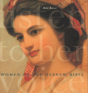 Listen to Her Voice - Women of the Hebrew Bible ebook by Miki Raver