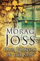 Our Picnics in the Sun ebook by Morag Joss