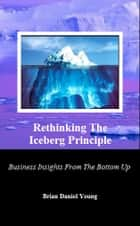 Rethinking The Iceberg Principle ebook by Brian Daniel Young