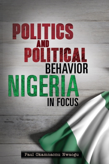 Politics And Political Behavior Nigeria In Focus Ebook By Paul