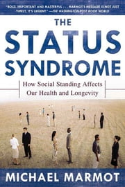 The Status Syndrome - How Social Standing Affects Our Health and Longevity ebook by Michael Marmot