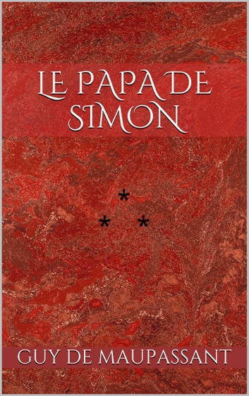 Le Papa de Simon ebook by Guy de Maupassant