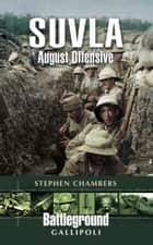 Suvla: August Offensive – Gallipoli ebook by Stephen Chambers