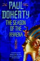 The Season of the Hyaena (Akhenaten Trilogy, Book 2) - A twisting novel of intrigue, corruption and secrets ebook by Paul Doherty