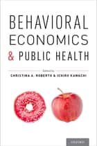 Behavioral Economics and Public Health ebook by Christina A. Roberto, Ichiro Kawachi