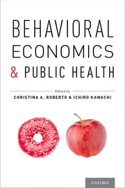 Behavioral Economics and Public Health ebook by Christina A. Roberto,Ichiro Kawachi