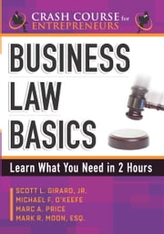 Business Law Basics - Learn What You Need in 2 Hours ebook by Scott L. Girard,Michael F. O'Keefe,Marc A. Price