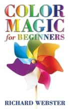 Color Magic for Beginners ebook by Richard Webster