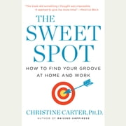 The Sweet Spot - How to Accomplish More by Doing Less audiobook by Christine Carter, Ph.D.