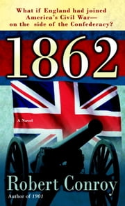1862 - A Novel ebook by Robert Conroy