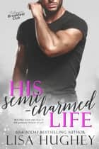 His Semi-Charmed Life - Billionaire Breakfast Club #1 ebook by Lisa Hughey