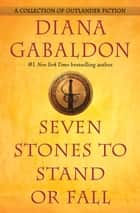 Seven Stones to Stand or Fall - A Collection of Outlander Fiction eBook par Diana Gabaldon