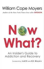 Now What? - An Insider's Guide to Addiction and Recovery ebook by William Cope Moyers