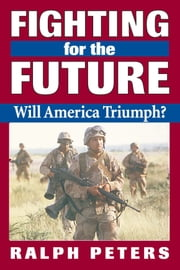 Fighting for the Future: Will America Triumph? ebook by Ralph Peters
