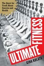 Ultimate Fitness - The Quest for Truth about Health and Exercise ebook by Gina Kolata