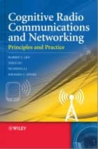 Cognitive Radio Communication and Networking - Principles and Practice ebook by Robert Caiming Qiu, Zhen Hu, Husheng Li,...