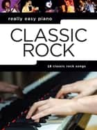Really Easy Piano: Classic Rock ebook by Wise Publications