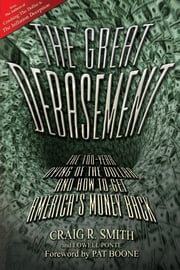 The Great Debasement - The 100-Year Dying of the Dollar and How to Get America's Money Back ebook by Craig R. Smith,Lowell Ponte