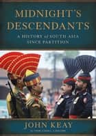 Midnight's Descendants - A History of South Asia since Partition ebook by John Keay