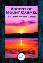 Ascent of Mount Carmel - With Linked Table of Contents ebook by Saint John of the Cross