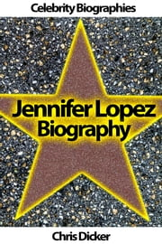 Jennifer Lopez Biography: What She Does Not Want You To Know? ebook by Chris Dicker
