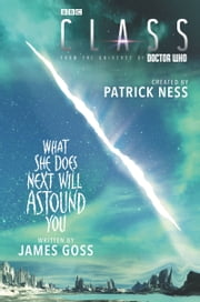Class: What She Does Next Will Astound You ebook by Patrick Ness, James Goss