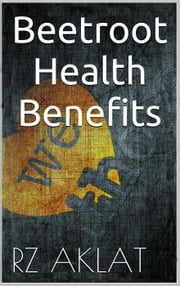 Beetroot - Health Benefits ebook by RZ Aklat