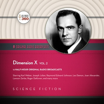 Dimension X, Vol. 2 audiobook by Hollywood 360,Hollywood 360,Ernest Kinoy,George Lefferts