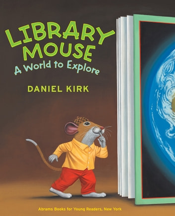 Library Mouse - A World to Explore ebook by Daniel Kirk