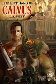 The Left Hand of Calvus ebook by L.A. Witt