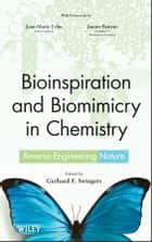 Bioinspiration and Biomimicry in Chemistry ebook by Gerhard Swiegers,Jean-Marie Lehn,Janine Benyus