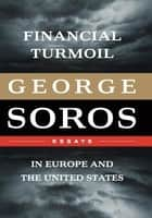 Financial Turmoil in Europe and the United States ebook by George Soros