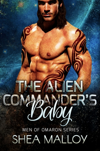 The Alien Commander's Baby - Sci-fi Alien Romance ebook by Shea Malloy