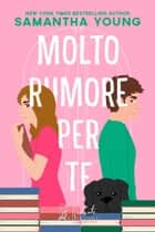 Molto rumore per te eBook by Samantha Young