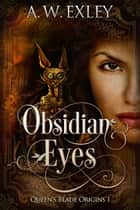 Obsidian Eyes ebook by A.W. Exley