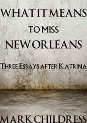 What It Means to Miss New Orleans ebook by Mark Childress