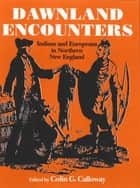 Dawnland Encounters - Indians and Europeans in Northern New England ebook by