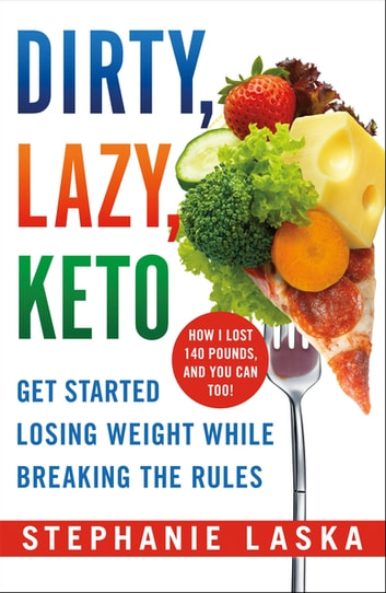 DIRTY, LAZY, KETO (Revised and Expanded) - Get Started Losing Weight While Breaking the Rules ebook by Stephanie Laska