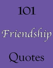 101 Friendship Quotes ebook by Ann Williams