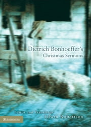Dietrich Bonhoeffer's Christmas Sermons ebook by Edwin H. Robertson