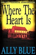 Where The Heart Is ebook by Ally Blue